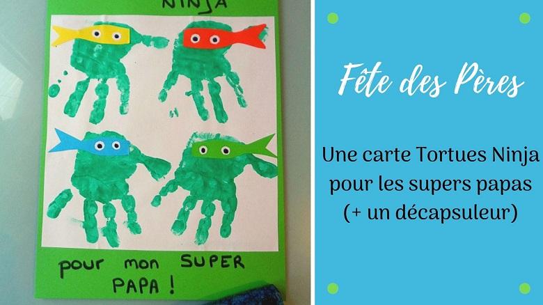 Bricolage pour les papas : une carte tortues ninja et un décapsuleur à décorer